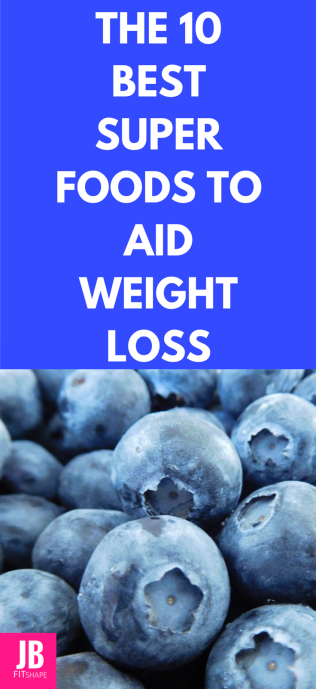 The 10 Best Super Foods To Aid Weight Loss
