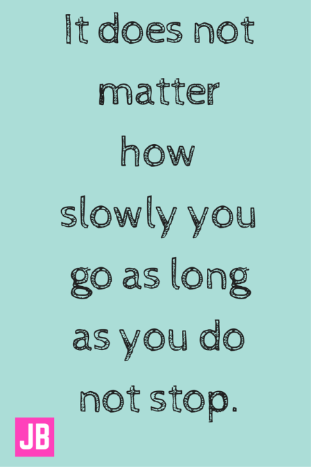 It does not matter how slowly you go as long as you do not stop. Read more at- http---www.brainyquote.com-quotes-topics-topic_motivational.html1