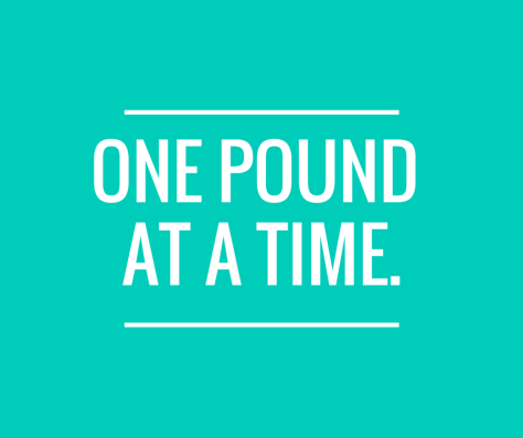ONE POUND AT A TIME.
